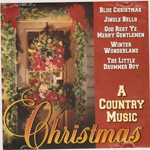 A Country Music Christmas: Blue Christmas. Jingle Bells, God Rest Ye Merry Gentlemen, Winter Wonderland, The Little Drummer Boy,It Came Upon A Midnigt Clear, Silent Night, O COme All Ye Faithful, THe 12 Days of Christmas, Oh Holy Night, We WIsh You a Merr