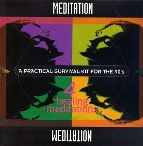 Meditation. A Practical Survival Kit For the 90's