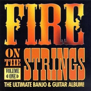 Fire On The Strings: The Ultimate Guitar And Banjo Album, Vol. 1